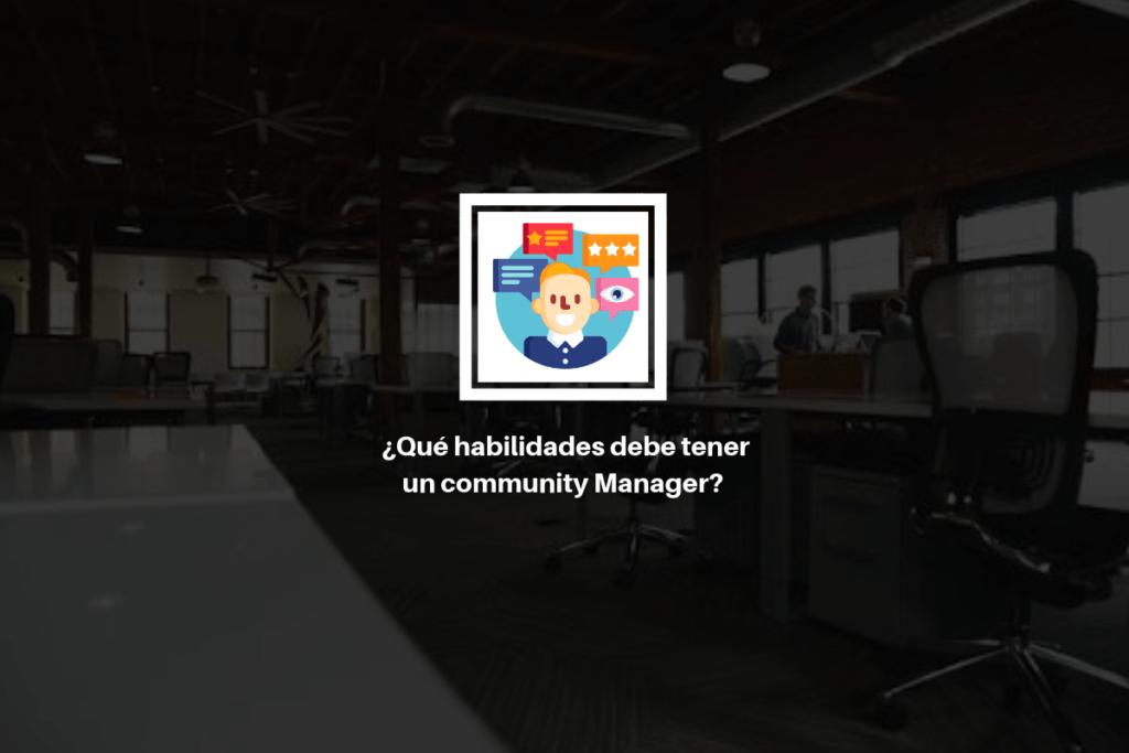 ¿Qué habilidades requiere un Community Manager? 13