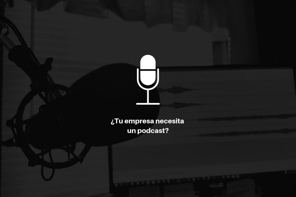 ¿Tu empresa necesita un podcast? 1