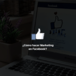 ¿Cómo hacer marketing en Facebook?